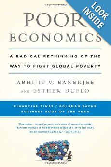 Poor Economics: A Radical Rethinking of the Way to Fight Global Poverty: Abhijit Banerjee, Esther Duflo: 9781610390934: Amazon.com: Books