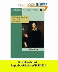 The Amateur Gentleman (Volume 1 of 2) (EasyRead Comfort Edition) (9781442918900) Jeffery Farnol , ISBN-10: 144291890X  , ISBN-13: 978-1442918900 ,  , tutorials , pdf , ebook , torrent , downloads , rapidshare , filesonic , hotfile , megaupload , fileserve