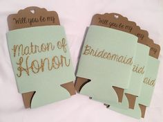 A personal favorite from my Etsy shop https://www.etsy.com/listing/232661050/bridesmaid-proposal-koozie-mint-will-you