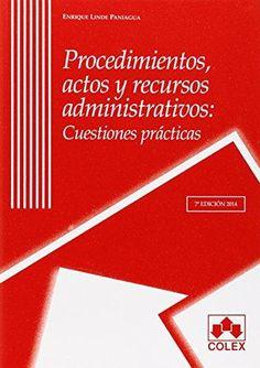 Procedimientos, actos y recursos administrativos : cuestiones prácticas / Enrique Linde Paniagua.    7ª ed.     COLEX, 2014