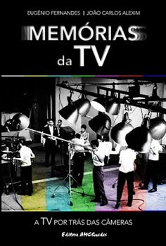 Editora AMC Guedes: Memórias da Tv - A TV por TRÁS DAS CÂMERAS