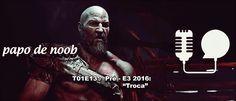 "Papo+de+Noob+-#013+–+E3+2016+–+""Troca?"""