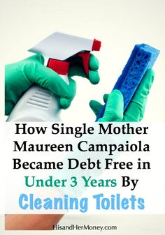 Have you ever looked at a dirty toilet as being a possible catalyst to your financial freedom? Well Maureen Campaiola sure did! So much so, that she was able to eliminate close to $80,000 worth of debt by cleaning toilets, in under 3 years! Check out her story to learn just how she did it.