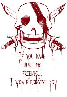 If you dare hurt my friends.I won't forgive you, text, quote, Red Haired Shanks, Jolly Roger; One Piece One Piece Quotes, Akuma No Mi, Es Der Clown, Sea Wallpaper, Anime One Piece, Akagami No, One Peace, My Friend, Friends