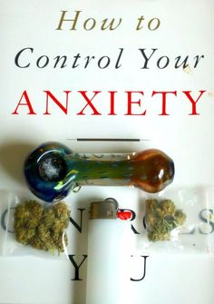 "How to Control Your Anxiety, it REALLY works!!; I can't say I can ""control"" it but no matter what people say if it wasn't for weed I would've never realized how serious my anxiety problem was and this is coming from the person who said she would never smoke her whole life"