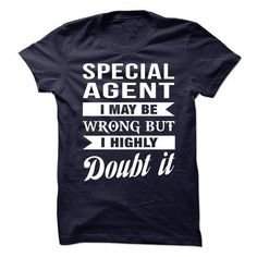 SPECIAL AGENT I May Be Wrong But I Highly Doubt it T Shirts, Hoodie Sweatshirts