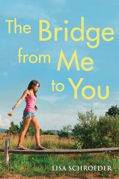 Cover image for The bridge from me to you / by Lisa Schroeder.