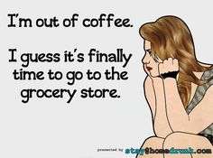 I'm Out of Coffee.