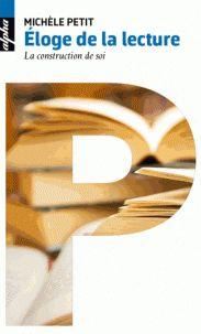 Conseils de lecture : des textes aux mots d'auteurs: Eloge de la lecture : la construction de soi / Mic...