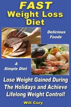 Fast Weight Loss Diet: Lose Weight Gained During The Holidays and Achieve Lifelong Weight Control by Will Cory, http://www.amazon.com/dp/B00HT5TCNU/ref=cm_sw_r_pi_dp_IXg1sb0AC3K7R