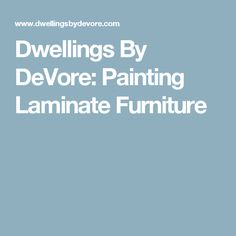 Dwellings By DeVore: Painting Laminate Furniture