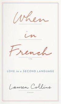 When in French : love in a second language by Lauren Collins. Collins, a New Yorker staff writer married to a Frenchman, writes a very personal memoir about love and language, shrewdly assessing how language affects our lives. Great Books To Read, New Books, Good Books, Learn A New Language, Second Language, Foreign Language, When In French, Buzzfeed Books, Lauren Collins