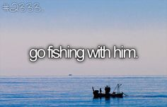 Go Fishing period.  Doesn't have to be with him.