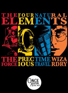 Forget the classical notions of the natural elements being Fire, Water, Air and Earth. Every Sci-Fi/Fantasy geek knows that in the alternative realities of popular geek culture, these elements are meaningless when compared with the elements of The Force, The Ring of Power, Time Travel and Wizardry.  Created by: Warbucks Design