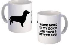 Dachshund Coffee Mug - I work hard so my doxie can have a better life