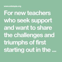 For new teachers who seek support and want to share the challenges and triumphs of first starting out in the classroom. New Teachers, Challenges, Classroom, News, Class Room