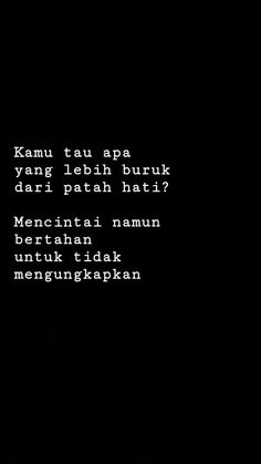 kamu tau apa yang lebih buruk dari patah hati?  mencintai namun bertahan untuk tidak  mengungkapkan... Tired Quotes, Quotes Rindu, Quotes Lucu, Cinta Quotes, Quotes Galau, Tumblr Quotes, Text Quotes, Words Quotes, Quotes Romantis