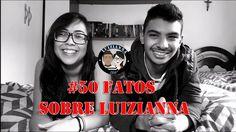 #50 Fatos sobre LUIZIANNA