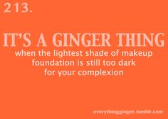 It's not just a ginger problem... Although I look simply stunning as a ginger, my hair naturally is a medium brown.