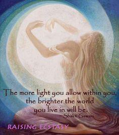 Je mehr Licht Sie in Ihnen zulassen, desto heller ist die Welt, in der Sie leben.  ----  The more light you allow within you, the brighter the world you live in will be .