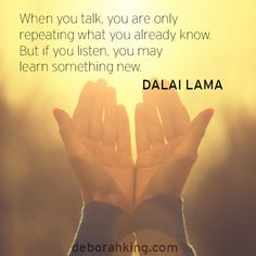 "Inspirational Quote: ""When you talk, you are only repeating what you already know. But if you listen, you may learn something new."" - Dalai Lama. Hugs, Deborah #EnergyHealing #Wisdom #Qotd #DalaiLama"