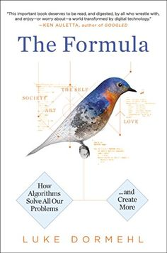 The Formula: How Algorithms Solve All Our Problems . . . and Create More by Luke Dormehl
