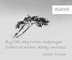 """""""Żyj tak, aby twoim znajomym zrobiło się nudno, gdy umrzesz"""" Julian Tuwim #cytat #cytatdnia #sentencja #zlotemysli #motywacja #jakVIP #BankBPS #tuwim"""