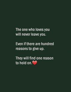 The one who loves you will never leave you. Even if there are hundred reasons to give up. They will find one reason to hold on. Love Picture Quotes, True Love Quotes, Best Love Quotes, Love Quotes For Him, Mood Off Images, Best Couple Quotes, My Diary Quotes, Luckiest Girl Alive, Love You Babe