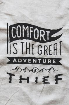 Comfort is the great adventure thief