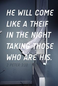 2 Peter 3:10  Soon........Are you ready, watching and waiting?