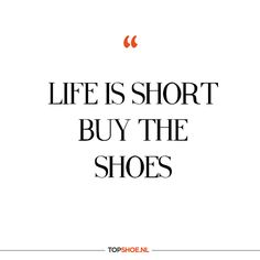 Life is short. Buy the shoes #quote #lifeisshort #buytheshoes #shoes