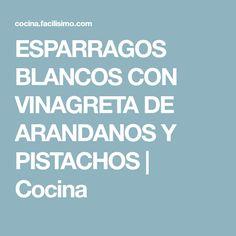 ESPARRAGOS BLANCOS CON VINAGRETA DE ARANDANOS Y PISTACHOS | Cocina