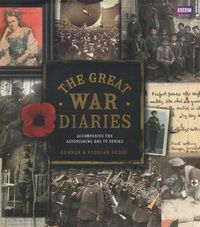The Great War Diaries: Accompanies the Astonishing BBC TV Series