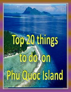 There are numerous things to do in Phu quoc and what you need to do rely on upon the amount of time you have and your interests. Underneath we have recorded 20 things that any guest may wish to experience when they come to Phu Quoc Island in Kien Giang Province.