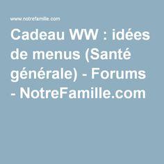 Cadeau WW : idées de menus (Santé générale) - Forums - NotreFamille.com