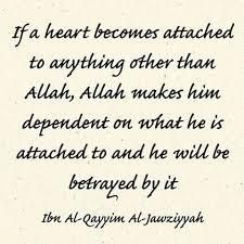 You will be betrayed by anything other than Allah.