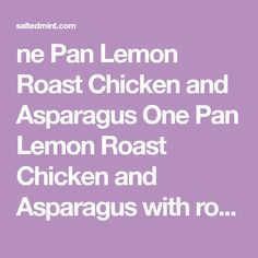 ne Pan Lemon Roast Chicken and Asparagus One Pan Lemon Roast Chicken and Asparagus with roasted lemon pepper potatoes. This is the one pan wonder dinner, of your busy Friday night dreams. Dinner goals, guys! Course Dinner Cuisine American Prep Time 10 minutes Cook Time 40 minutes Total Time 50 minutes Servings 4 Calories 356 kcal Author Debs Ingredients 2 boneless chicken breasts 3 lemons 2x zest- 1x sliced juice of 1/2 lemon 2 cloves garlic grated 50
