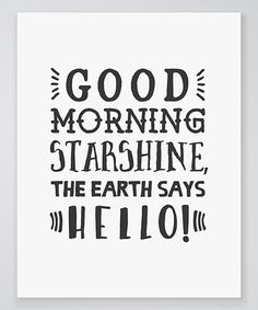 Look what I found on #zulily! 'Good Morning Starshine The Earth Says Hello' Print #zulilyfinds