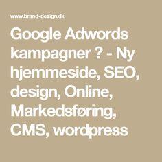 Google Adwords kampagner ? - Ny hjemmeside, SEO, design, Online, Markedsføring, CMS, wordpress