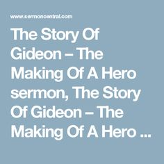 The Story Of Gideon – The Making Of A Hero  sermon, The Story Of Gideon – The Making Of A Hero  sermon by Joey Nelson, Judges 6:1-8:35, Joshua 24:1, Judges 7:1-25, Judges 6:1-15:1 - SermonCentral.com