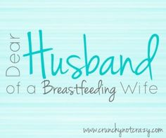 Do you know what your wife does all day? She feeds your child WITH HER BODY. This little creature that grew inside her for 9 months is still depending on your wife for all of its nutrition and hydr…