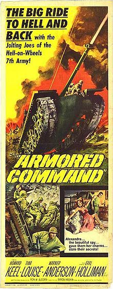 Armored Command is a 1961 World War II film directed by Byron Haskin filmed in Hohenfels, Bavaria but takes place in the Vosges Mountains during the Southern France campaign. It stars Howard Keel and Tina Louise.[1]  [edit]Cast    Howard Keel as Col. Devlin  Tina Louise as Alexandra Bastegar  Warner Anderson as Lt. Col. Wilson  Earl Holliman as Mike  Carleton Young as Capt. Bart Macklin  Burt Reynolds as Ski  Lt. Col. Thomas A Ryan as the Major (acted as the film's technical advisor)