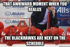 That awkward moment when you realize the Blackhawks are next on the schedule. -As a Wings fan, I have felt this. 2013 #hockey