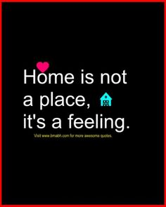Inspiring and beautiful quotes about home -Home is not a place, it's a feeling. Follow us on pinterest at https://www.pinterest.com/bmabh/ for more awesome quotes.