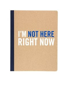 Not Here Notebook