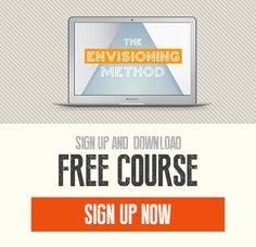 Sign up for our free course, The Envisioning Method