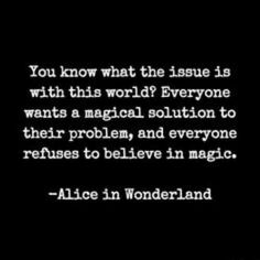 """""""You know what the issue is with this world? Everyone wants a magical solution to their problem, and everyone refuses to believe in magic."""""""