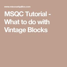 MSQC Tutorial - What to do with Vintage Blocks