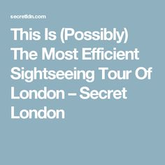 This Is (Possibly) The Most Efficient Sightseeing Tour Of London – Secret London