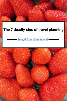 The 7 deadly sins that stop you being a frugal first class traveller - and what to do about them!